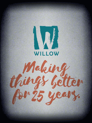 Willow: Making things better for 25 years.